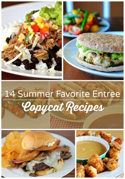 14 Summer Favorite Entree Copycat Recipes
