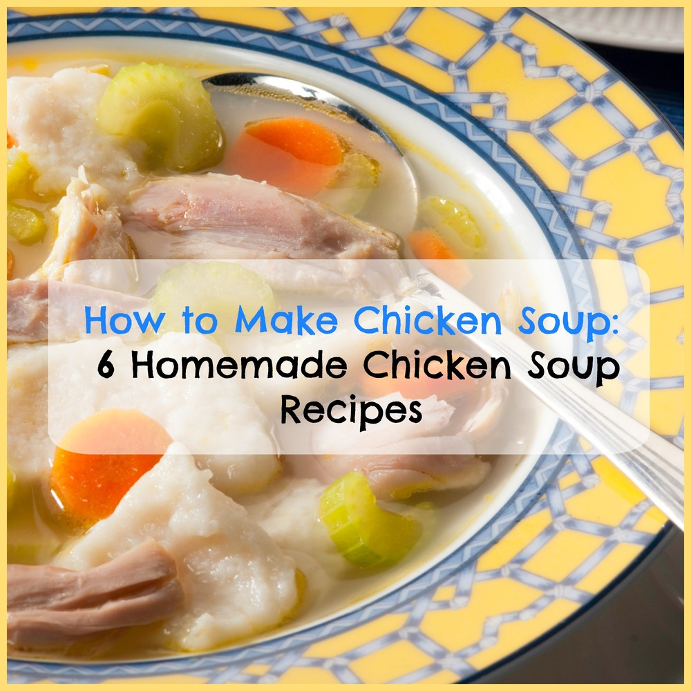 How to make chicken soup 6 homemade chicken soup recipes for How to make fish soup