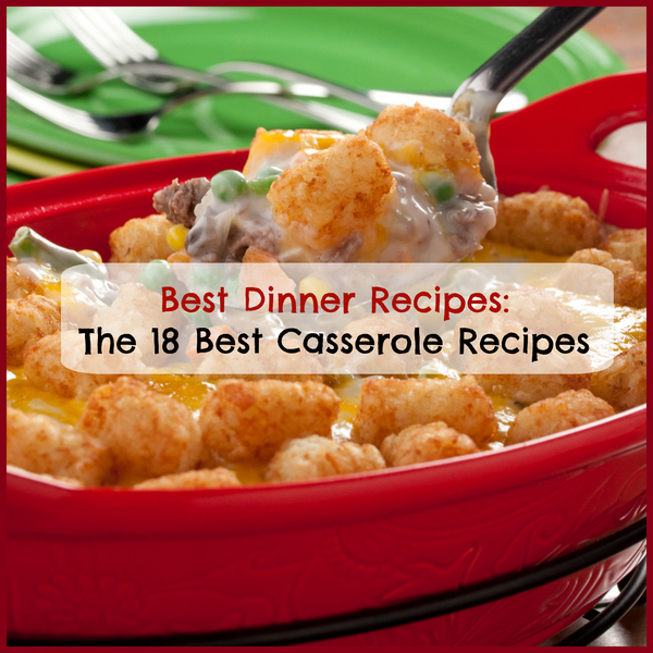 Best Dinner Recipes The 18 Best Casserole Recipes