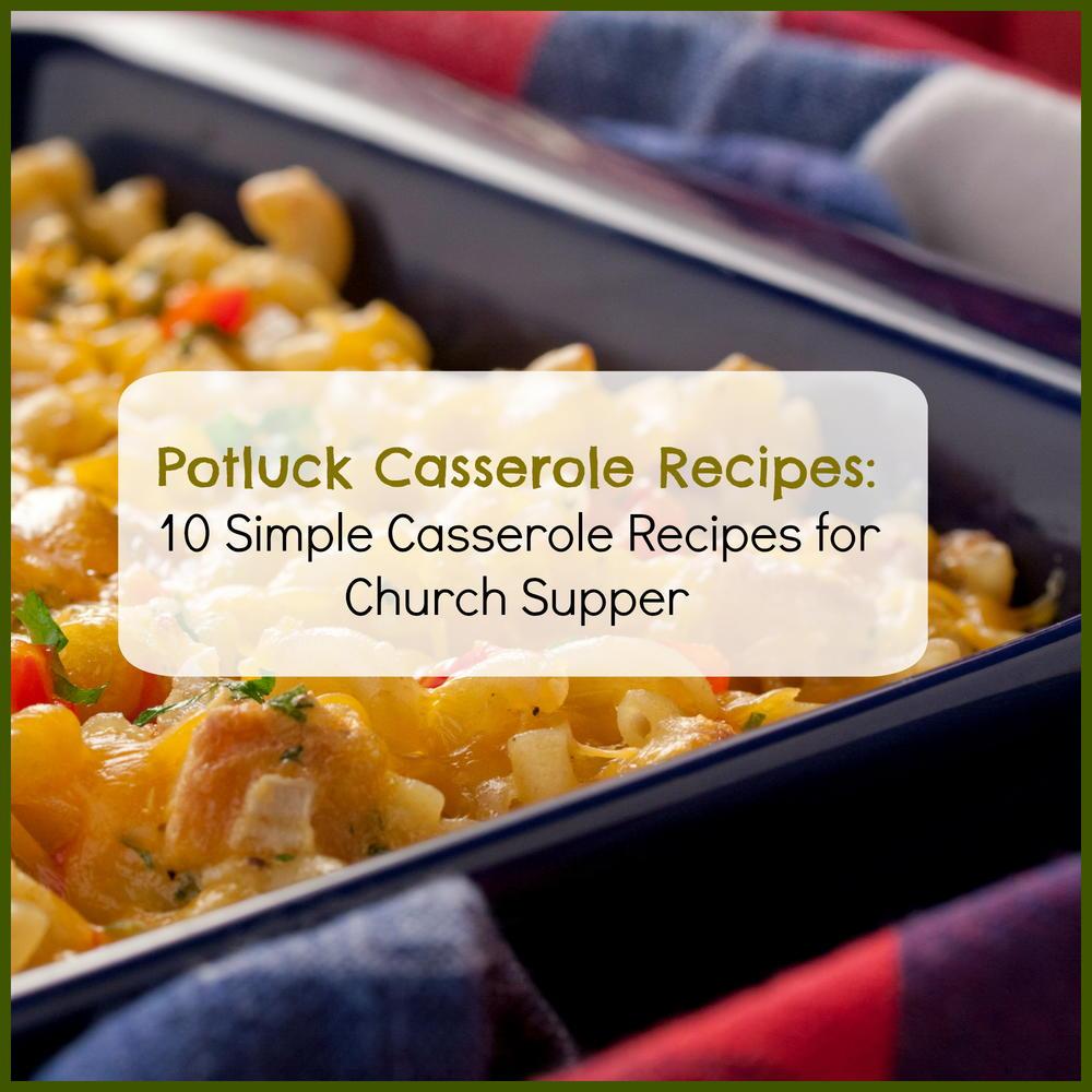 Potluck Casserole Recipes 10 Simple Casserole Recipes For Church Supper Mrfood Com