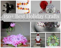 150+ Best Holiday Crafts: Christmas Crafts, Easter Crafts, Halloween Crafts, and More