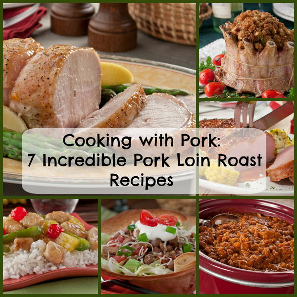 Cooking with Pork 7 Incredible Pork Loin Roast Recipes