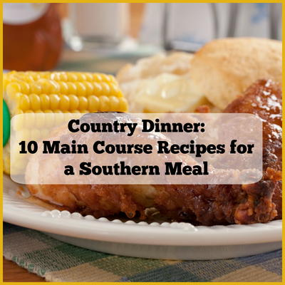 Country Dinner: 9 Main Course Recipes for a Southern Meal
