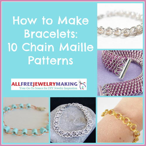 How to Make Bracelets: 10 Chain Maille Patterns