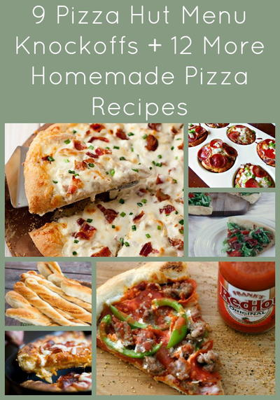 9 Pizza Hut Menu Knockoffs + 12 More Homemade Pizza Recipes