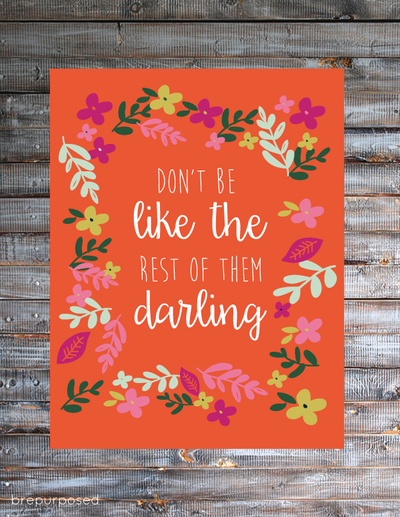 Don't Be Like the Rest of them Darling Free Printable