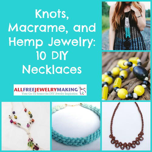 Knots, Macrame, and Hemp Jewelry: 10 DIY Necklaces