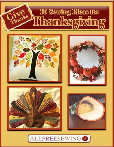 Download your free copy of the Give Thanks: 10 Sewing Ideas for Thanksgiving eBook today!