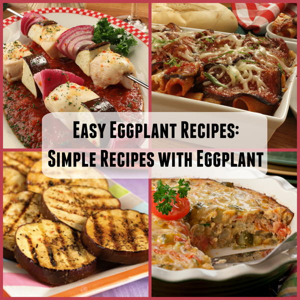 Easy Eggplant Recipes 18 Simple Recipes with Eggplant