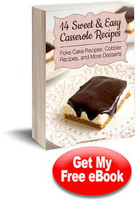 14 Sweet & Easy Casserole Recipes: Poke Cake Recipes, Cobbler Recipes, and More Desserts eCookbook