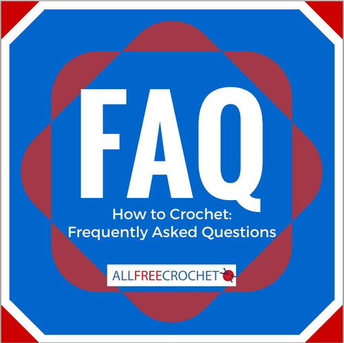 How to Crochet Frequently Asked Questions