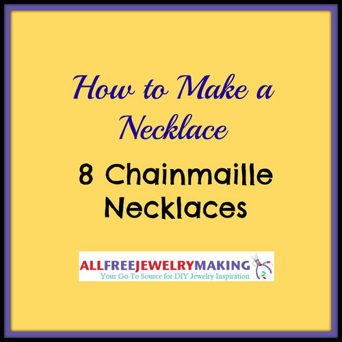 How to Make a Necklace: 8 Chainmaille Necklaces
