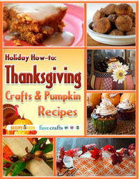 Holiday How To: Thanksgiving Crafts & Pumpkin Recipes