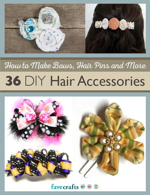How to Make Hair Bows Hair Pins and More: 36 DIY Hair Accessories free eBook