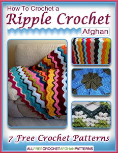 How To Crochet a Ripple Crochet Afghan: 7 Free Crochet Patterns free eBook