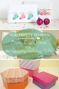 Too Pretty to Open: 25 Paper Craft Ideas for Wrapping Holiday Gifts