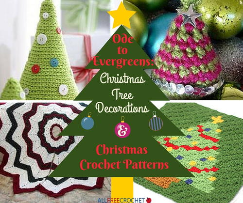 Ode to Evergreens: 20 Christmas Tree Decorations and Christmas Crochet Patterns