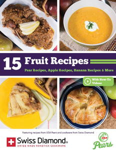 """15 Fruit Recipes:  Pear Recipes, Apple Recipes, Banana Recipes & More"" from USA Pears and Swiss Diamond"