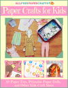 Paper Crafts for Kids: 10 Paper Toys, Printable Paper Dolls, and Other Kids Craft Ideas eBook