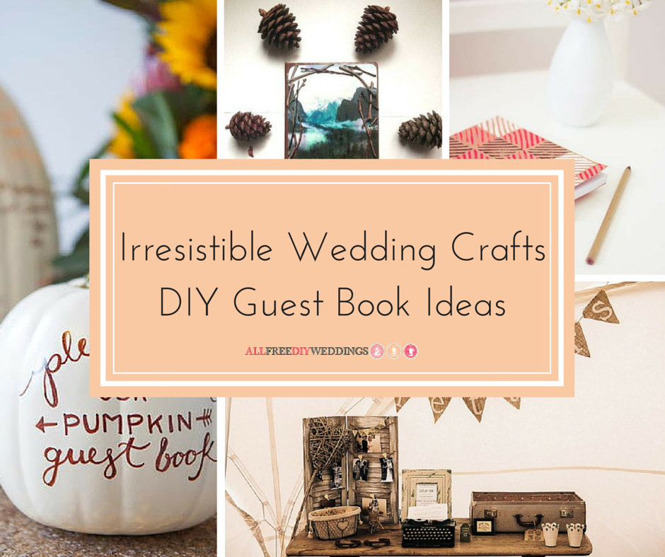 18  irresistible wedding crafts  diy guest book ideas