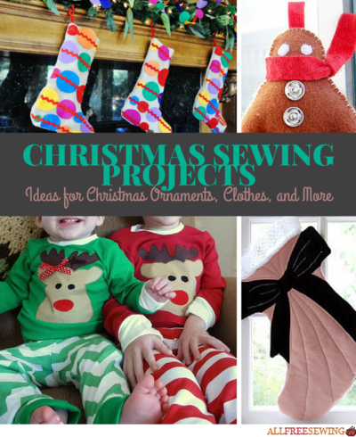 Christmas Sewing Projects: 25 Ideas for Christmas Ornaments, Clothes, and More