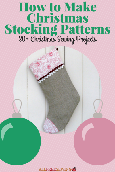 http://www.allfreesewing.com/Sewn-Stockings/28-Christmas-Sewing-Projects-How-to-Make-a-Christmas-Stocking-Other-Great-Ideas