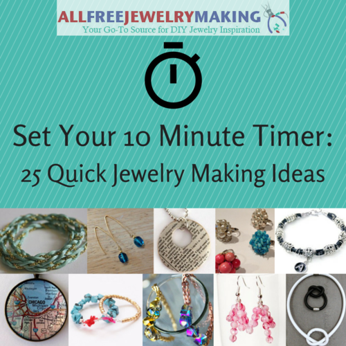 set your 10 minute timer 25 quick jewelry making ideas