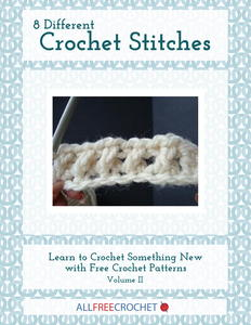 8 Different Crochet Stitches: Learn to Crochet Something New with Free Crochet Patterns, Volume II