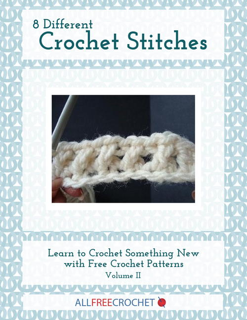 8 Different Crochet Stitches Learn to Crochet Something New with Free Crochet Patterns Volume II