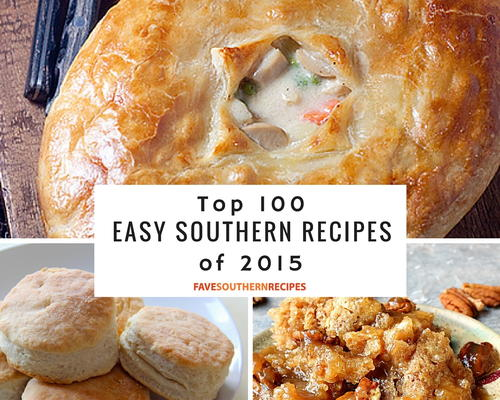 Top 100 easy southern recipes your favorite southern comfort food to 100 easy southern recipes of 2015 forumfinder Image collections