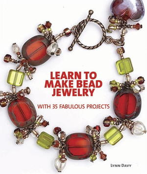 Learn to Make Bead Jewelry with 35 Fabulous Projects
