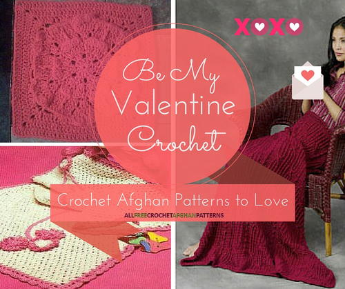 Be My Valentine Crochet: 34 Crochet Afghan Patterns to Love
