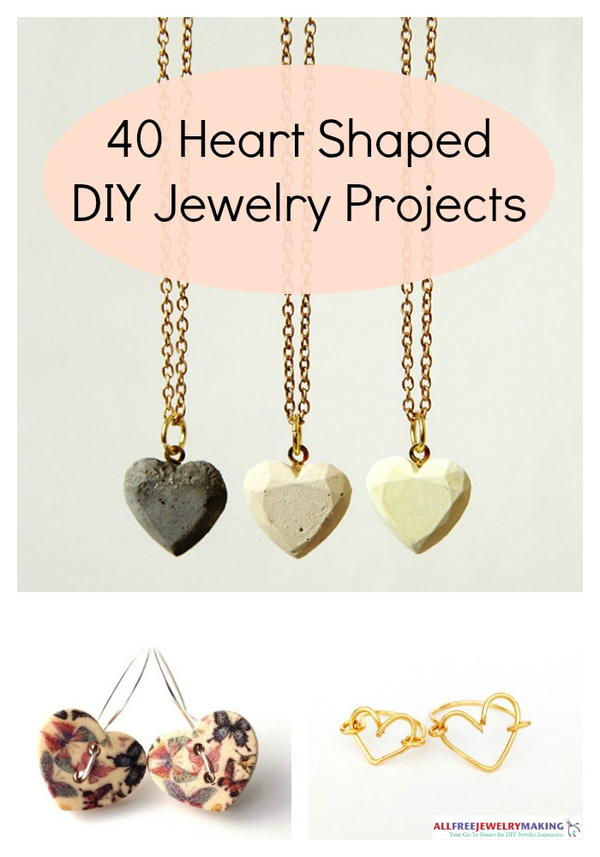 40 Heart Shaped DIY Jewelry Projects