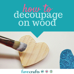 How To Decoupage On Wood Favecrafts Com