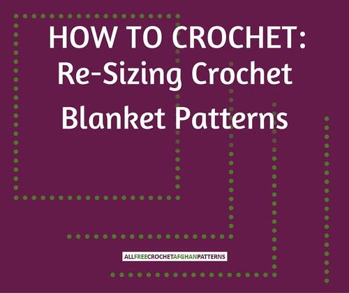 How to Crochet: Re-Sizing Crochet Blanket Patterns