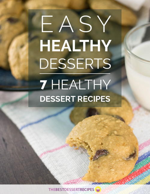 Easy Healthy Desserts 7 Healthy Dessert Recipes eCookbook