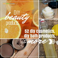 DIY Beauty Products: 52 DIY Cosmetics, DIY Bath Products, and More