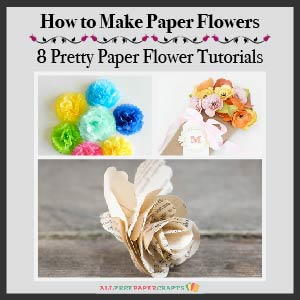 How to Make Paper Flowers: 8 Pretty Paper Flower Tutorials
