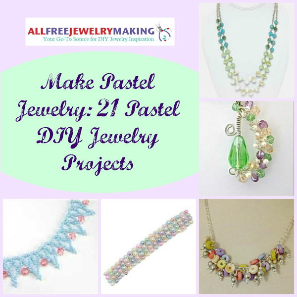 Make Pastel Jewelry: 21 Pastel DIY Jewelry Projects