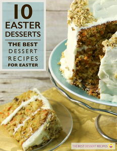 10 Easter Desserts: The Best Dessert Recipes for Easter