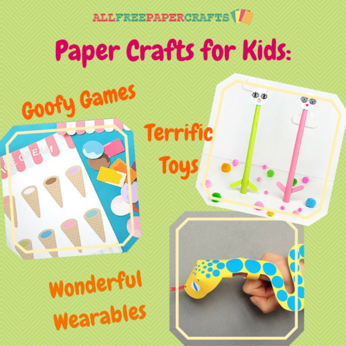 15 Paper Crafts for Kids: Goofy Games, Terrific Toys, and Wonderful Wearables