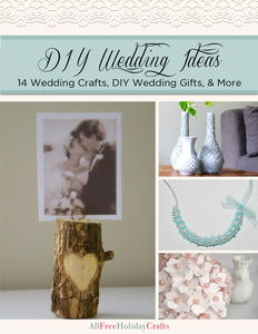 """DIY Wedding Ideas: 14 Wedding Crafts, DIY Wedding Gifts, and More"" eBook"