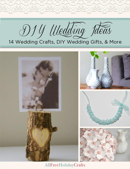Diy Wedding Ideas 14 Wedding Crafts Diy Wedding Gifts And More
