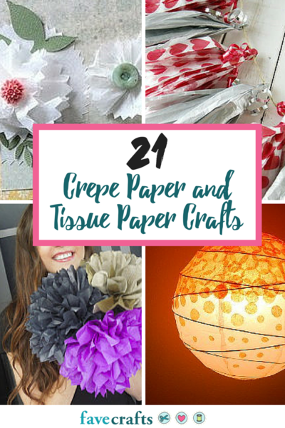 21 Crepe Paper and Tissue Paper Crafts