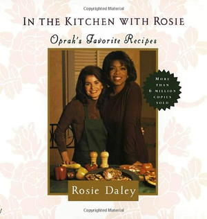 In the Kitchen with Rosie: Oprah's Favorite Recipes