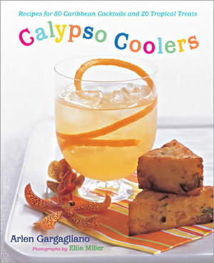 Calypso Coolers: Recipes for 50 Caribbean Cocktails and 20 Tropical Treats