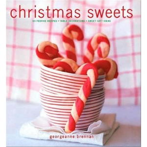 Christmas Sweets: 65 Festive Recipes, Table Decorations, Sweet Gift Ideas