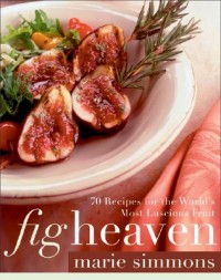 Fig Heaven: 70 Recipes for the World's Most Luscious Fruit