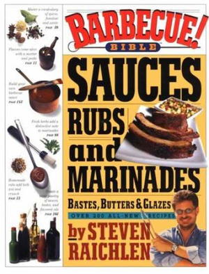 Sauces, Rubs, and Marinades, Bastes, Butters, and Glazes: Over 200 All-New Recipes