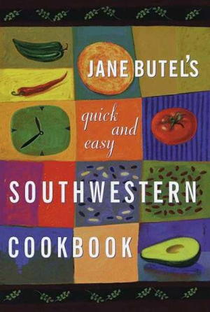 Jane Butel's Quick and Easy Southwestern Cookbook